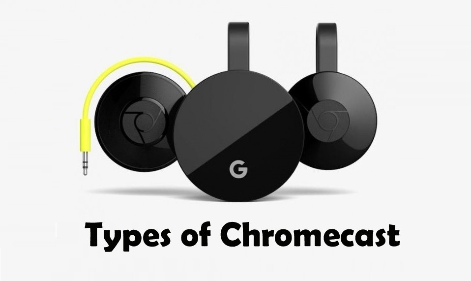 Types of Chromecast: Specs, Prices, Release Date, Comparison & More