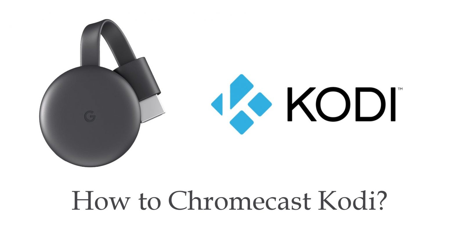 How to Chromecast Kodi Media Player to TV
