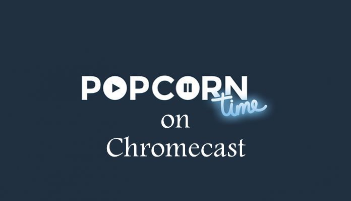 How to cast Popcorn Time on Chromecast
