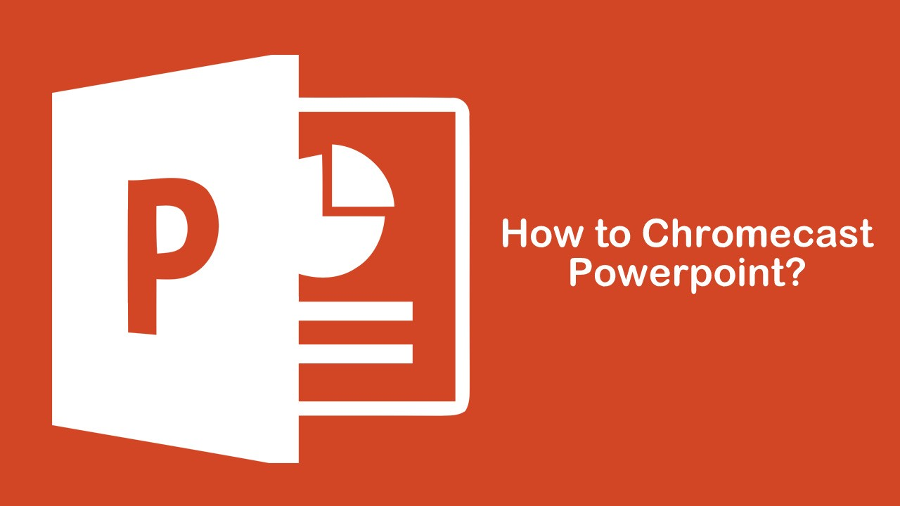 How to Chromecast Powerpoint to TV? [Guide]