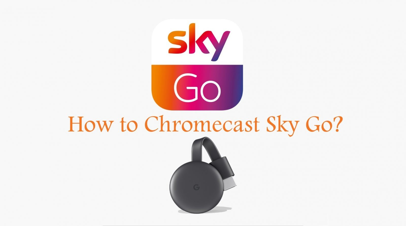 How to Chromecast Sky Go Using Android, iPhone & PC