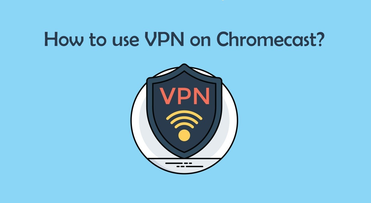 How to use a VPN on Chromecast?