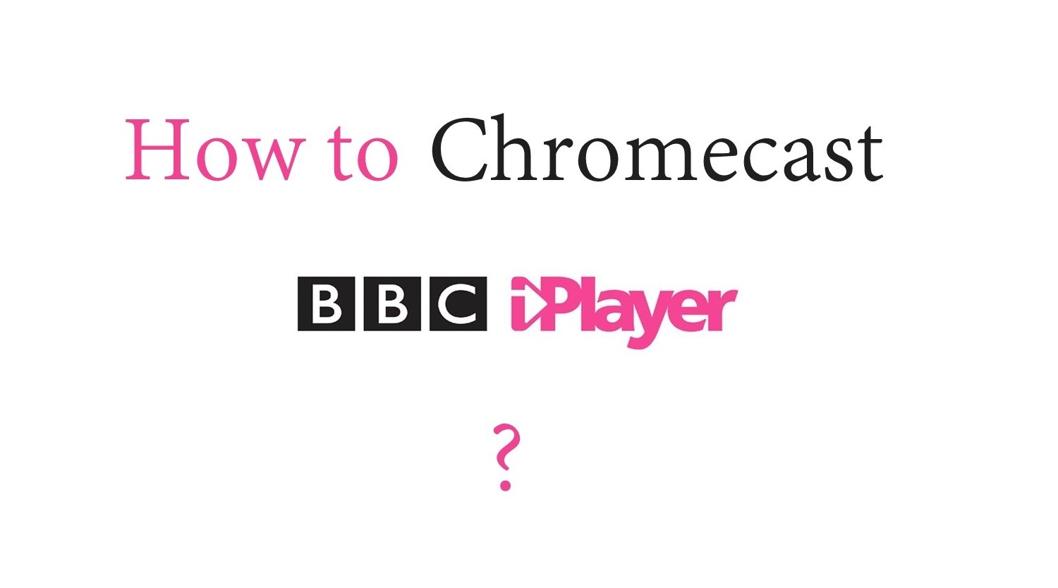 How to Chromecast BBC iPlayer to TV?