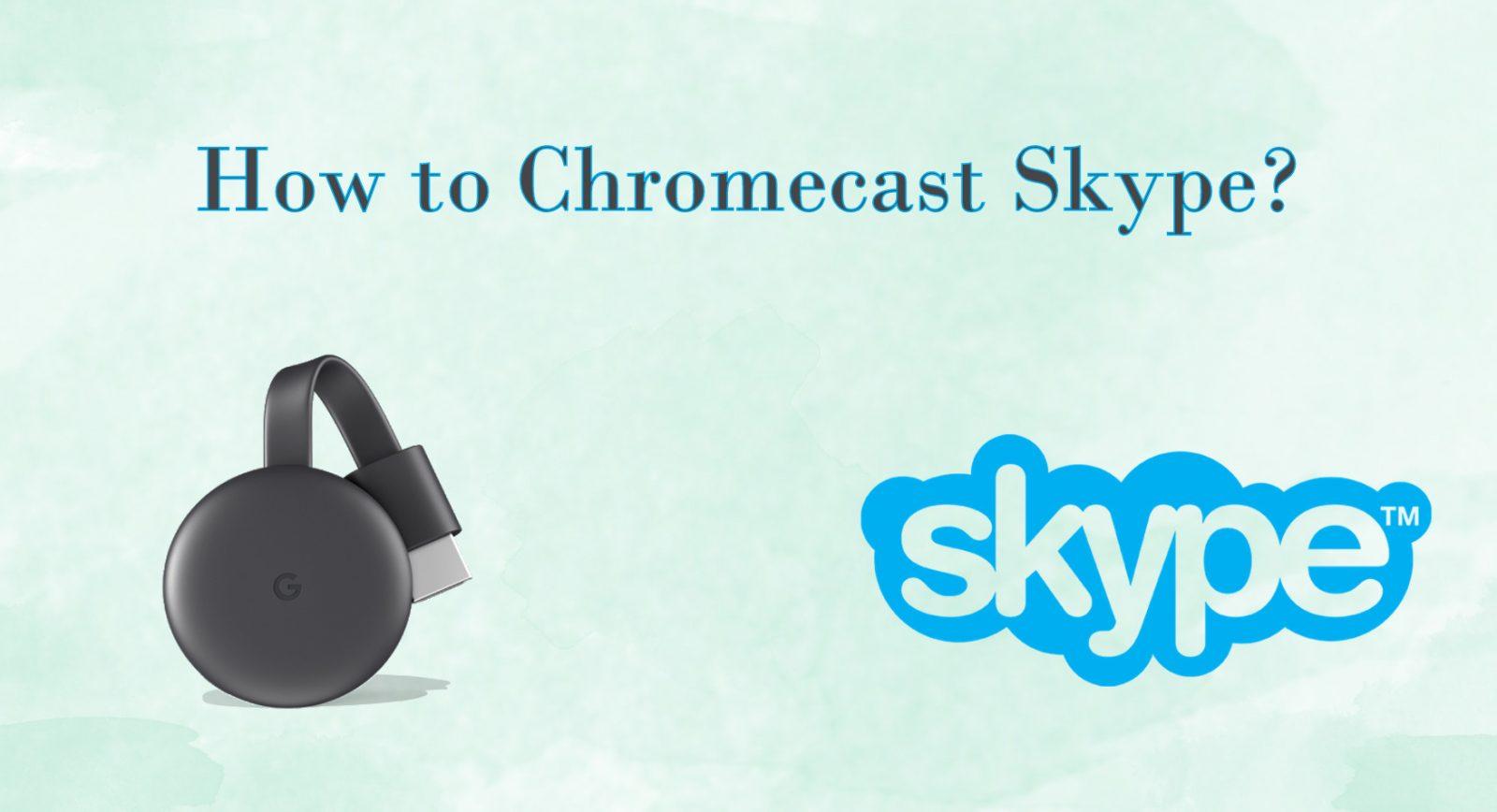 How to Chromecast Skype Calls to TV [2020]