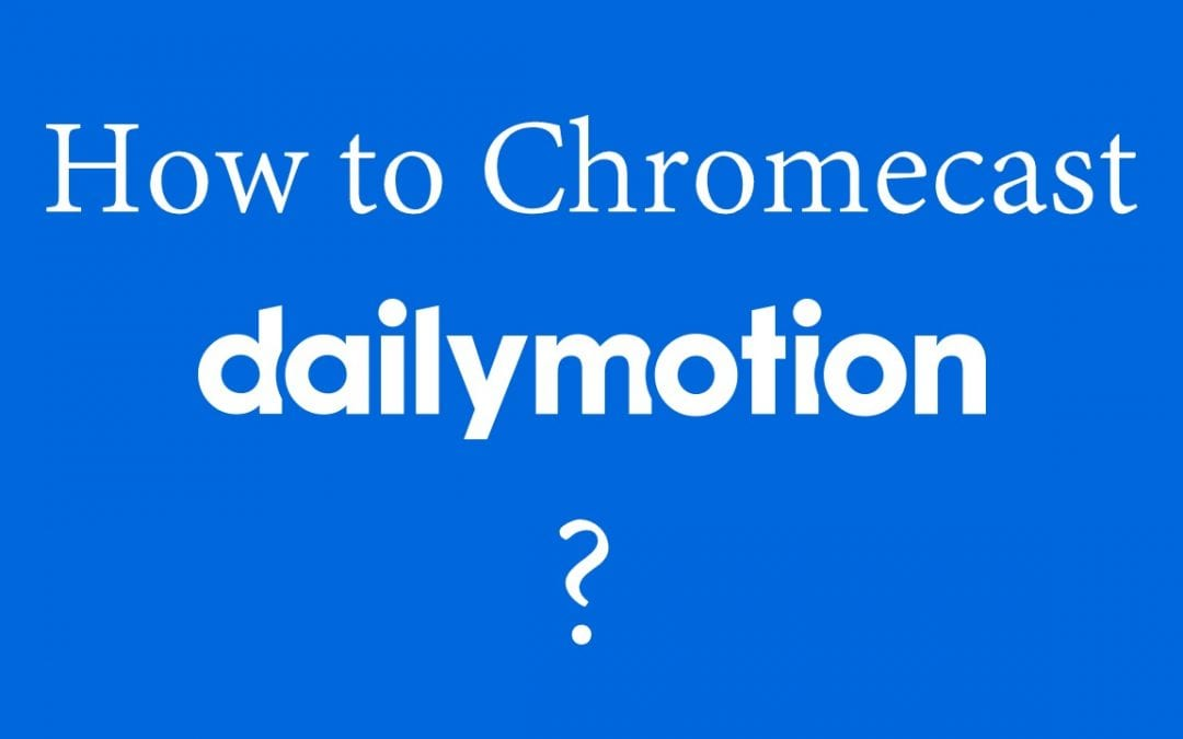 Chromecast Dailymotion