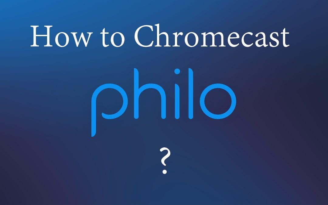 How to cast Philo to Chromecast [2020]
