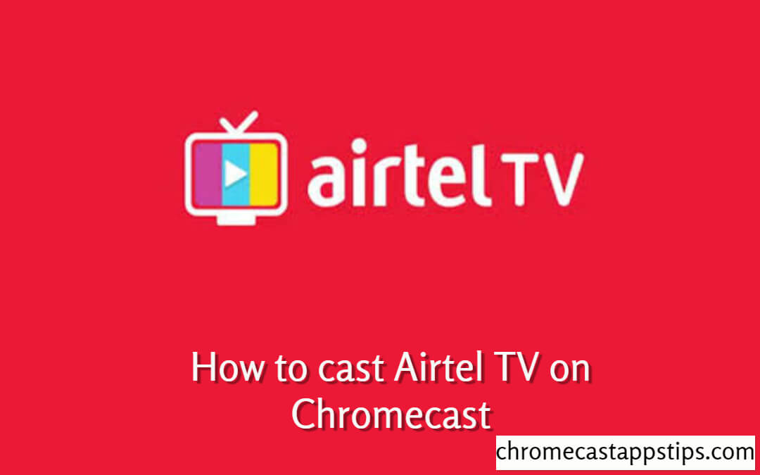 How to Chromecast Airtel TV (Airtel Xstream) [2020]