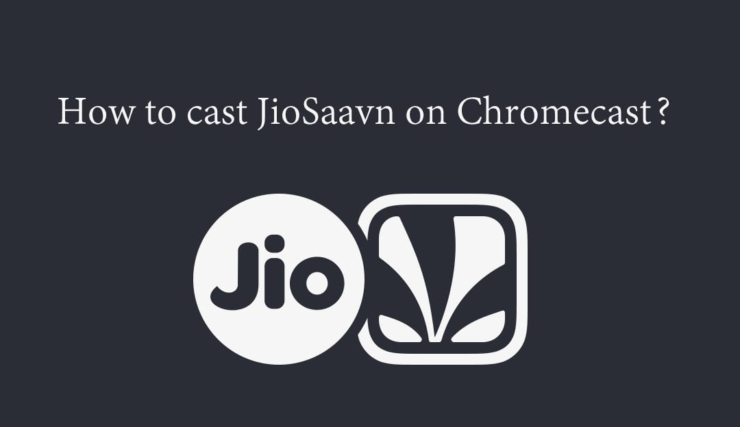 Chromecast JioSaavn