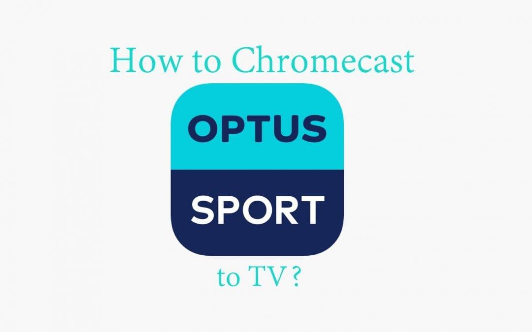 How to Chromecast Optus Sport to TV