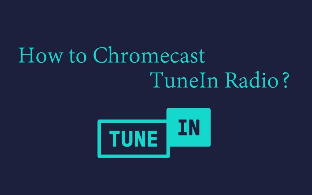 How to Chromecast TuneIn Radio to Speaker/TV