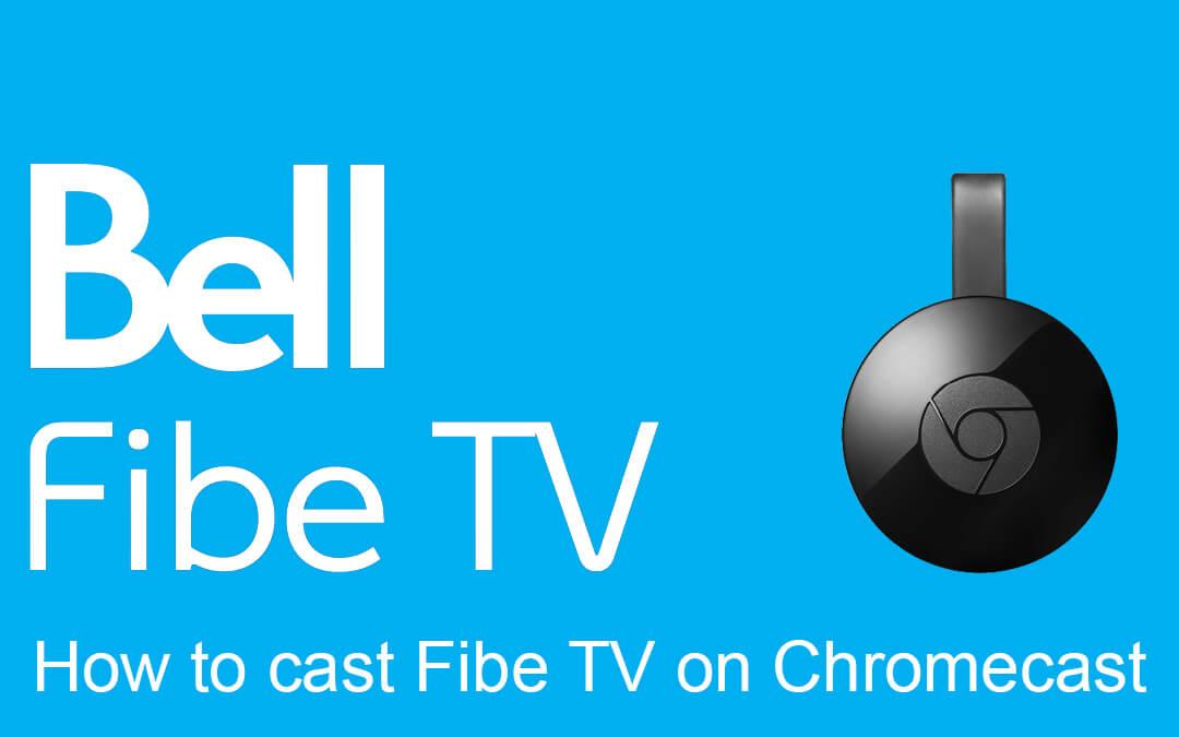 Chromecast Fibe TV: How to cast to TV