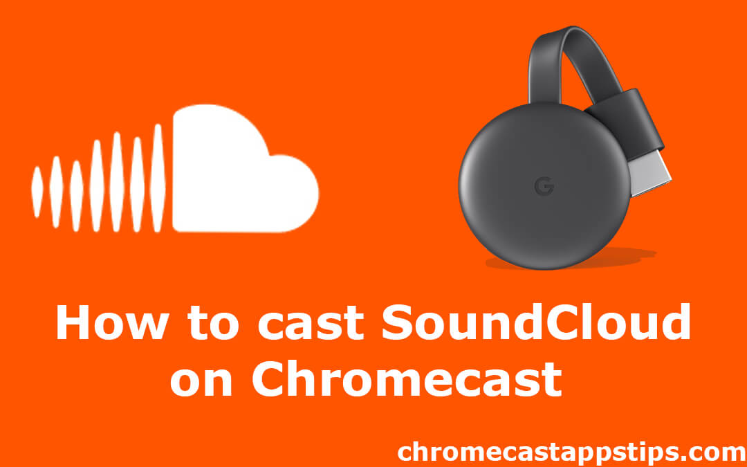 How to Cast SoundCloud on Chromecast [2020]