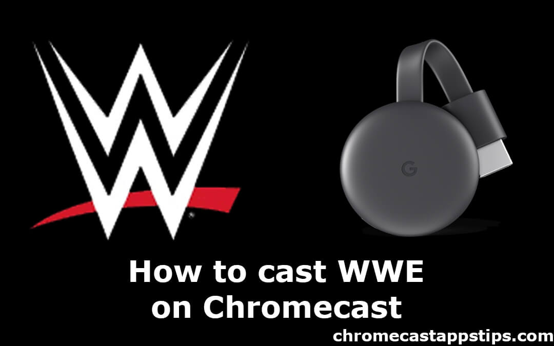 How to Chromecast WWE Network to TV [2020]