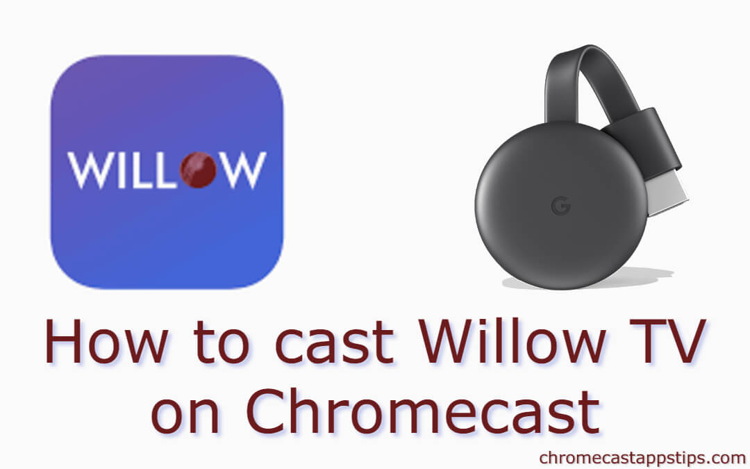 How to Chromecast Willow TV to TV [2020]