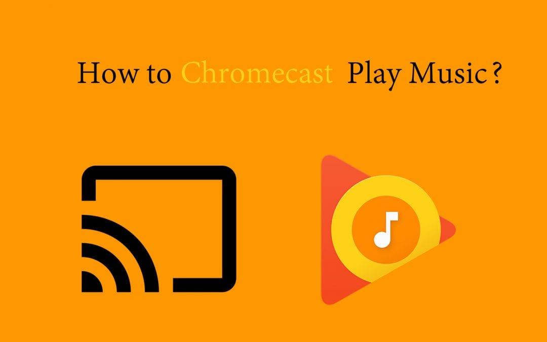 Chromecast Play Music