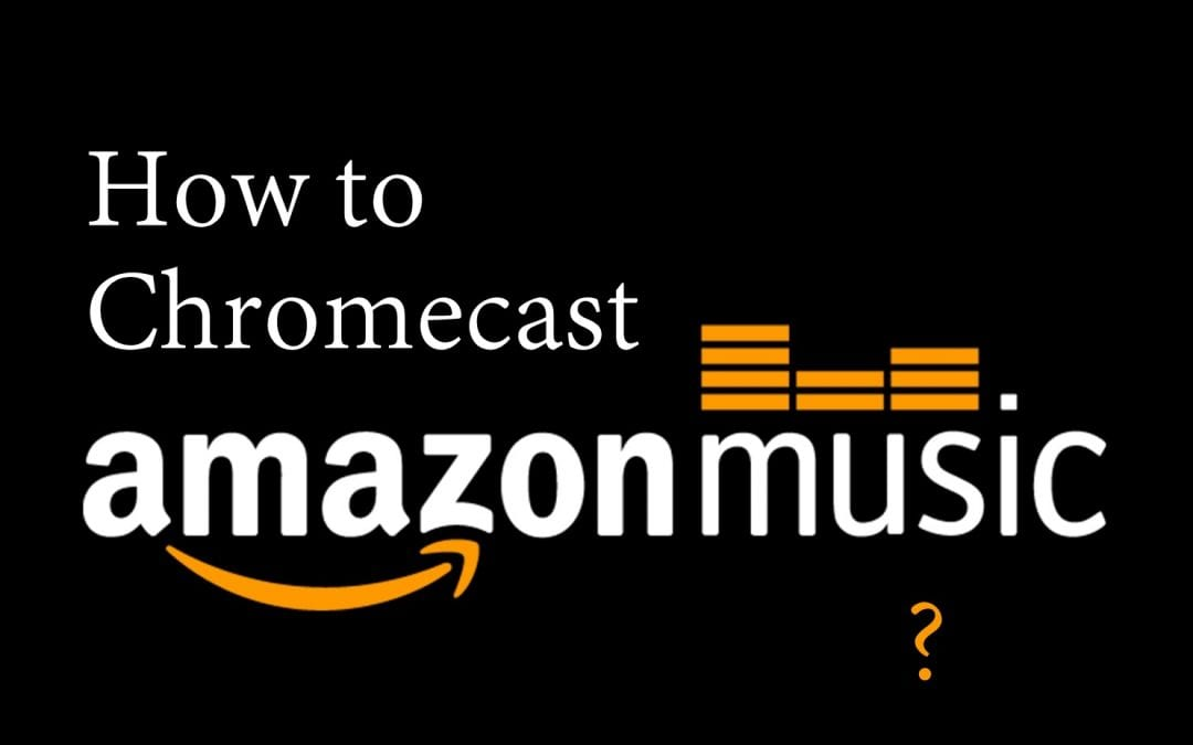 How to Chromecast Amazon Music [2020]