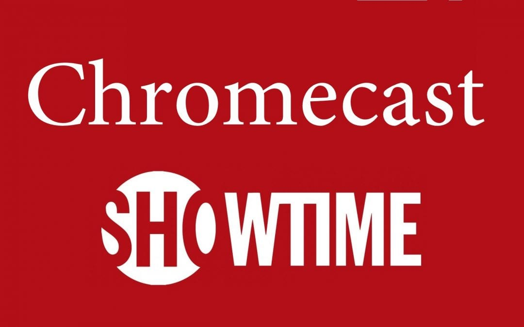 Chromecast Showtime