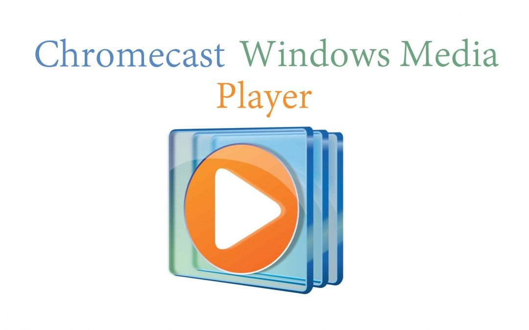 Chromecast Windows Media Player: Watch Local Files on TV