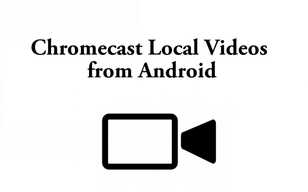 How to Chromecast Local Videos from Android [2021]