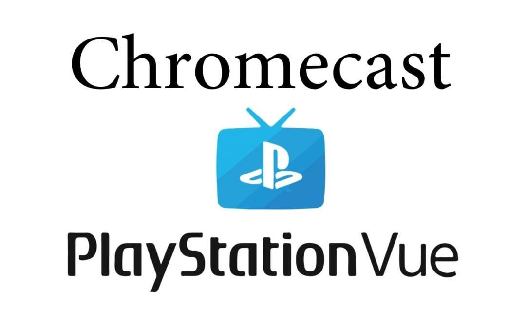 Chromecast Playstation Vue