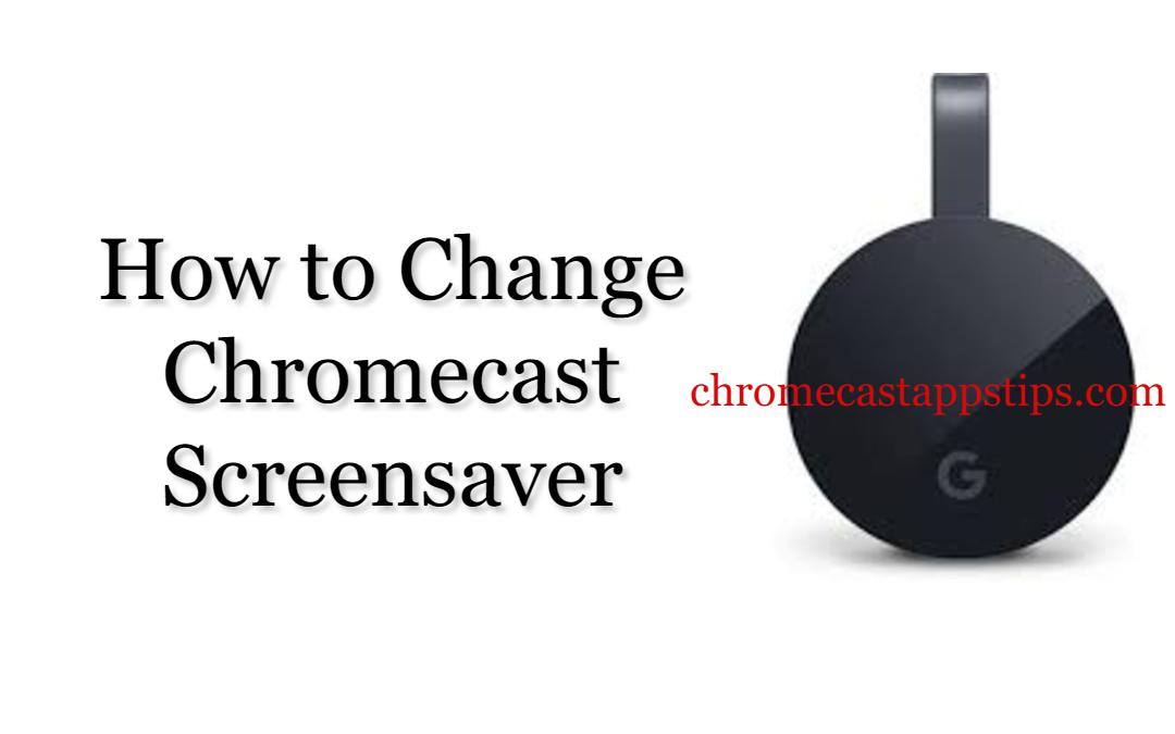 How to Change Chromecast Screensaver [2020]