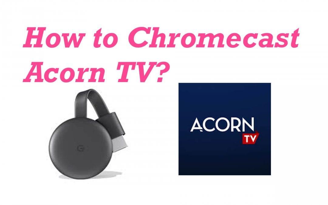 How to Chromecast Acorn TV to TV [2020]