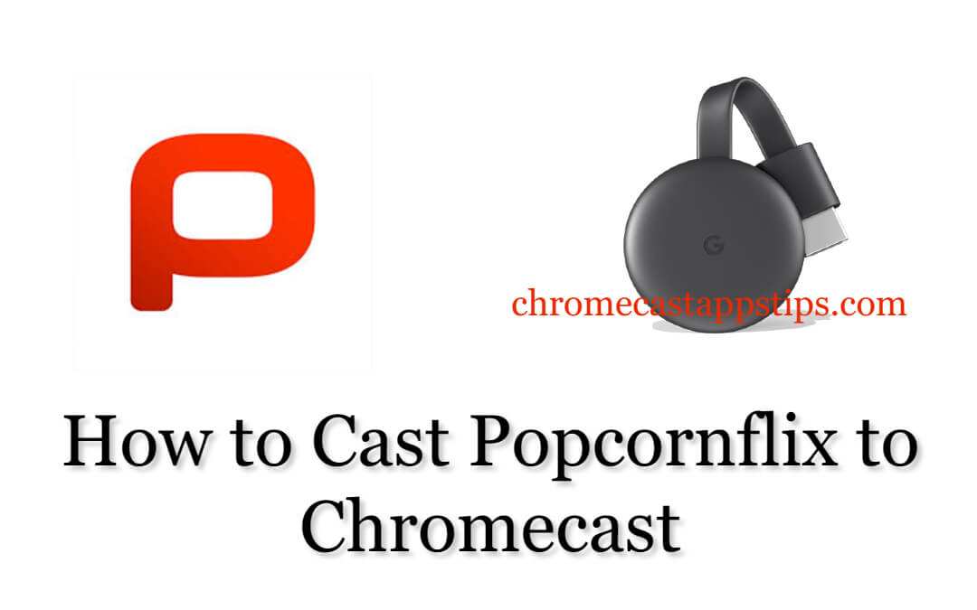 How to Cast Popcornflix on Chromecast