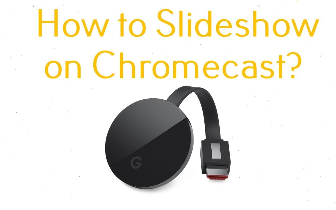 How to Cast Slideshow on Chromecast Connected TV