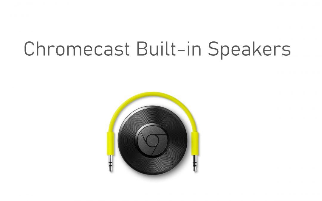 Chromecast Built-in Speakers