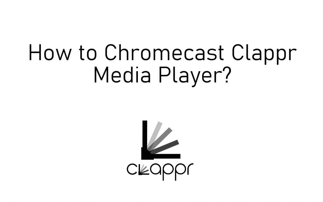 How to Chromecast Clappr Media Player to TV