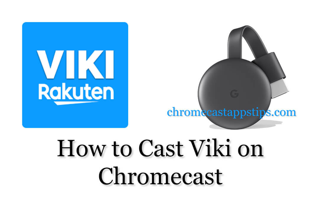 How to Cast Viki on Chromecast Connected TV [2020]