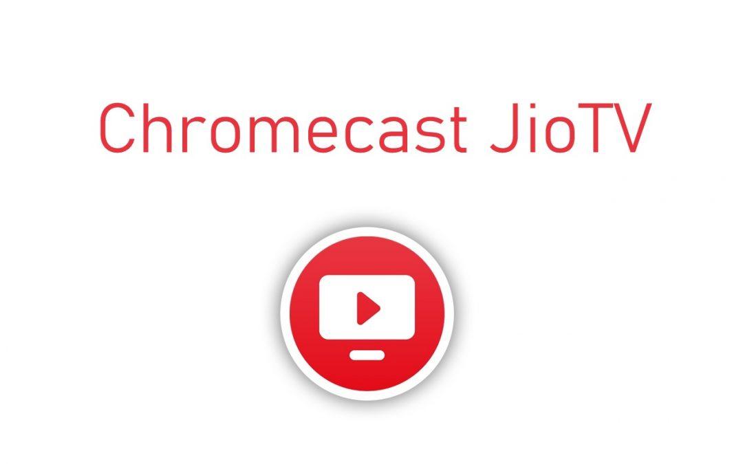Chromecast JioTV: How to cast Jio to TV [2020]