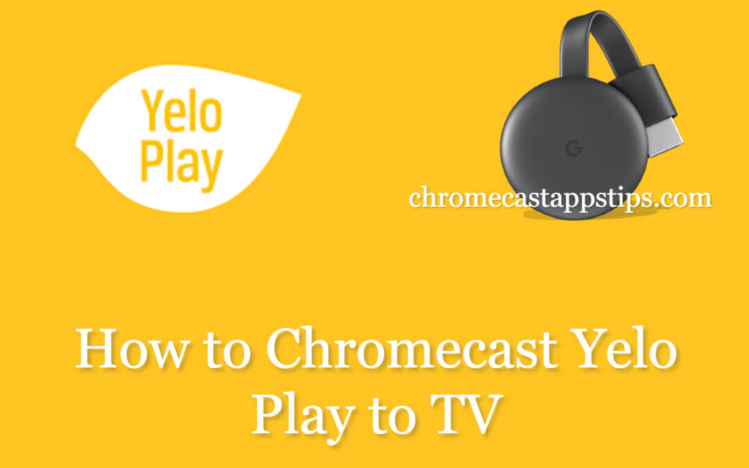 How to Chromecast Yelo Play to TV