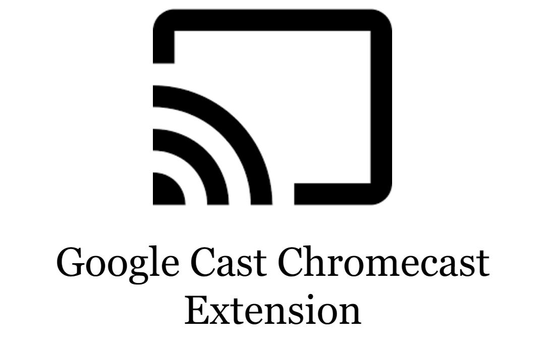 What is Chromecast Extension? Cast using Google Cast Extension