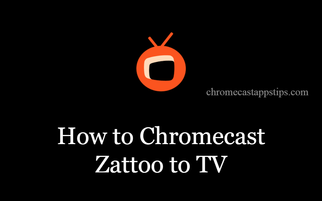 How to Chromecast Zattoo to TV [2 Easy ways]