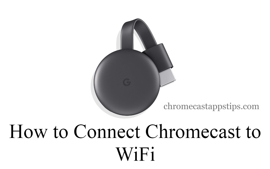 How to Connect Chromecast to WiFi [Guide 2020]