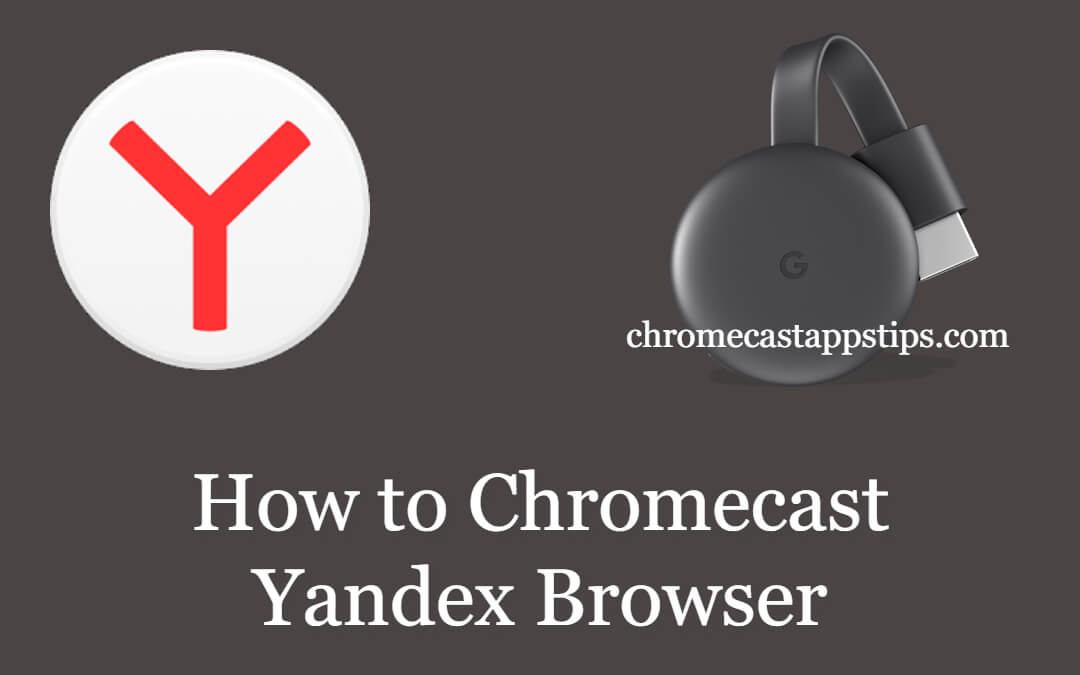 How to Chromecast Yandex Browser to TV