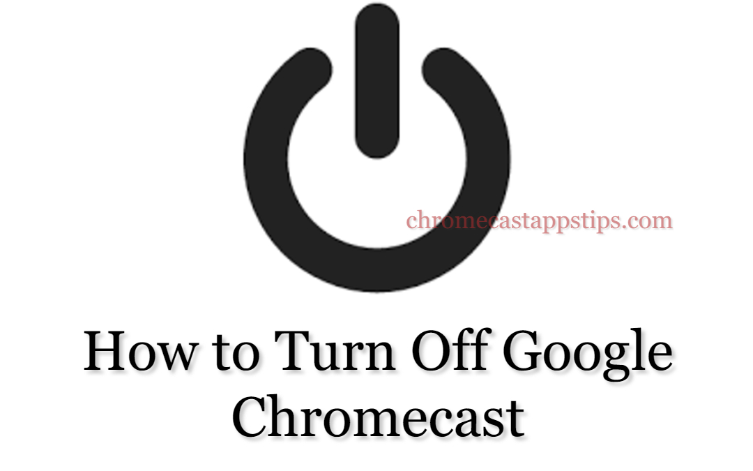 How to Turn off Chromecast [2020]
