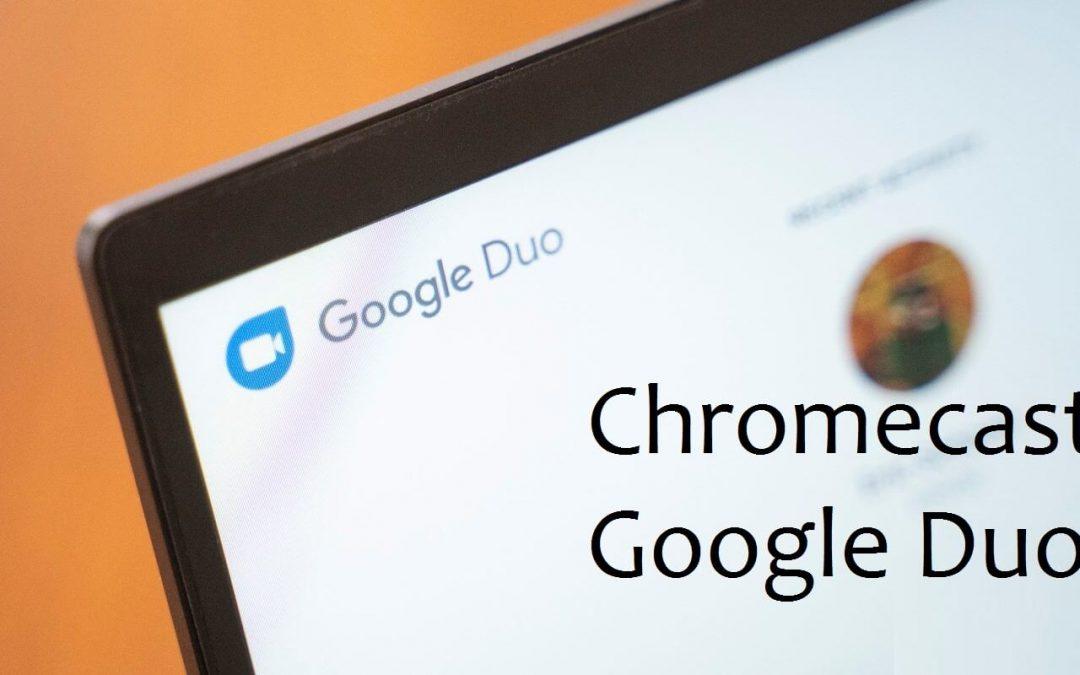 Chromecast Google Duo