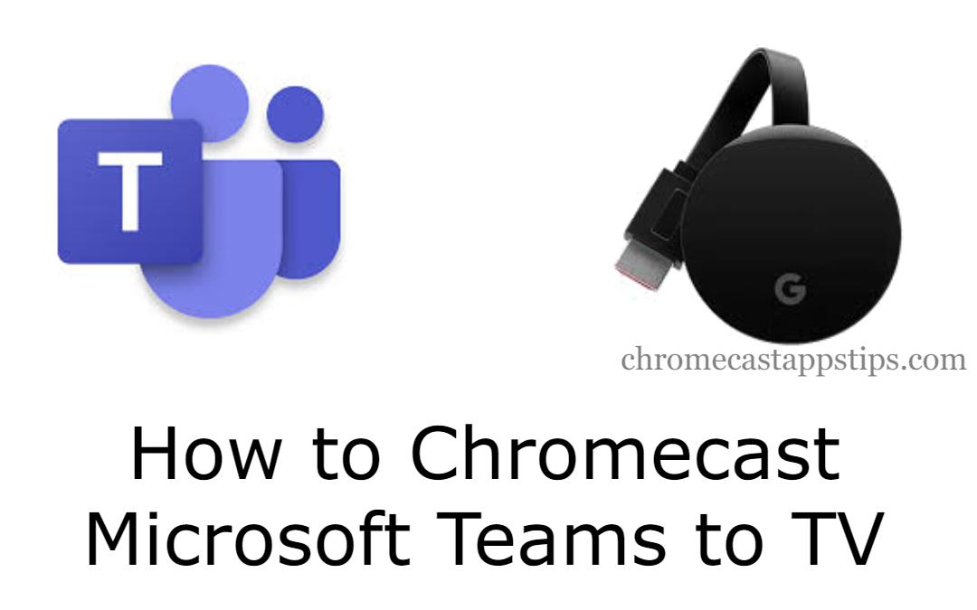 Step by Step Guide to Chromecast Microsoft Teams to TV