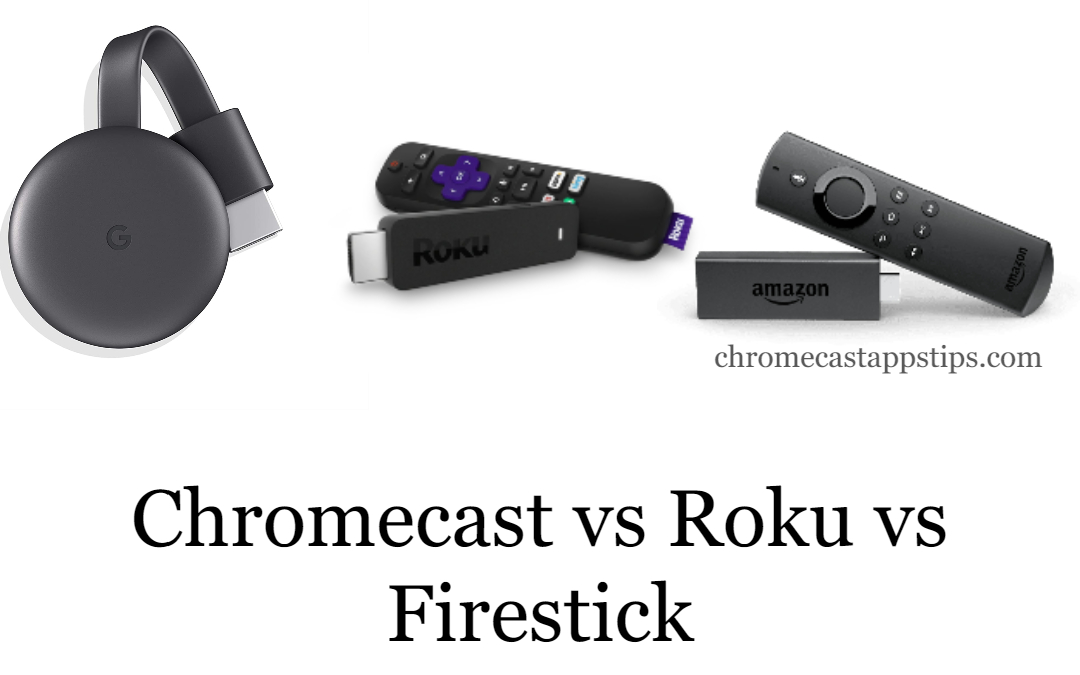 Chromecast vs Roku vs Firestick