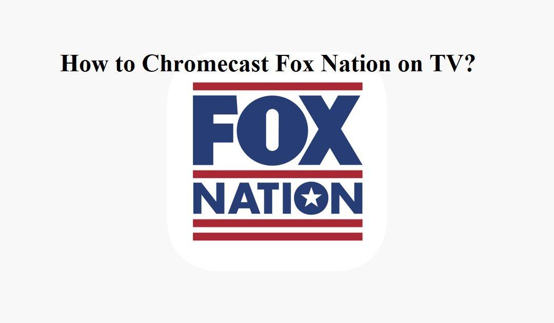 How to Chromecast Fox Nation on TV?