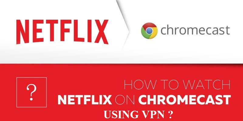 How to Chromecast Netflix using VPN-1