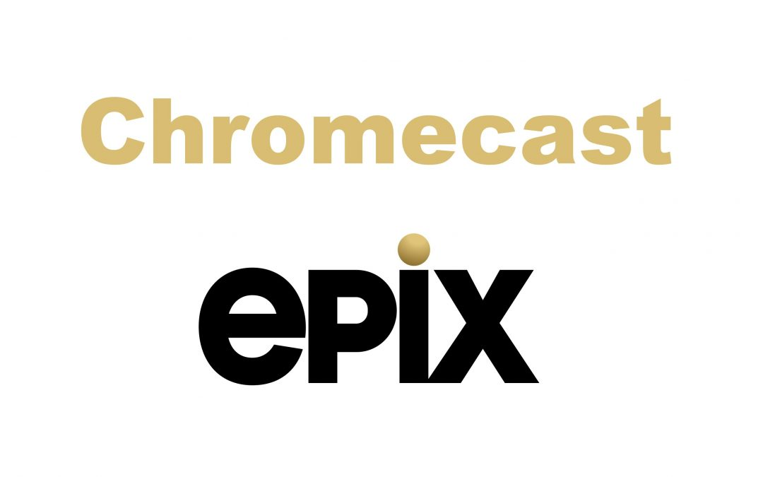 How To Chromecast Epix on TV