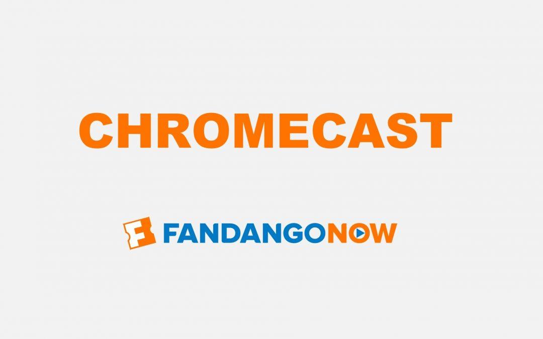 How to Chromecast FandangoNOW to TV
