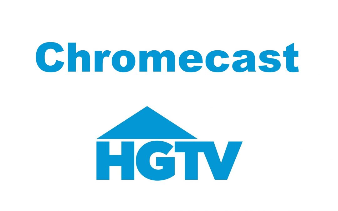 How to Chromecast HGTV on your TV