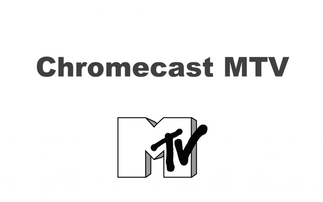 How To Chromecast MTV To TV