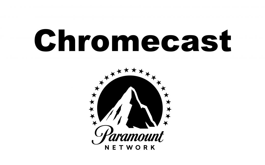 Chromecast Paramount Network to TV