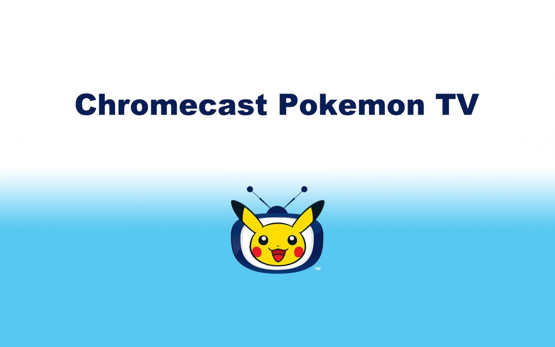 How To Chromecast Pokemon TV