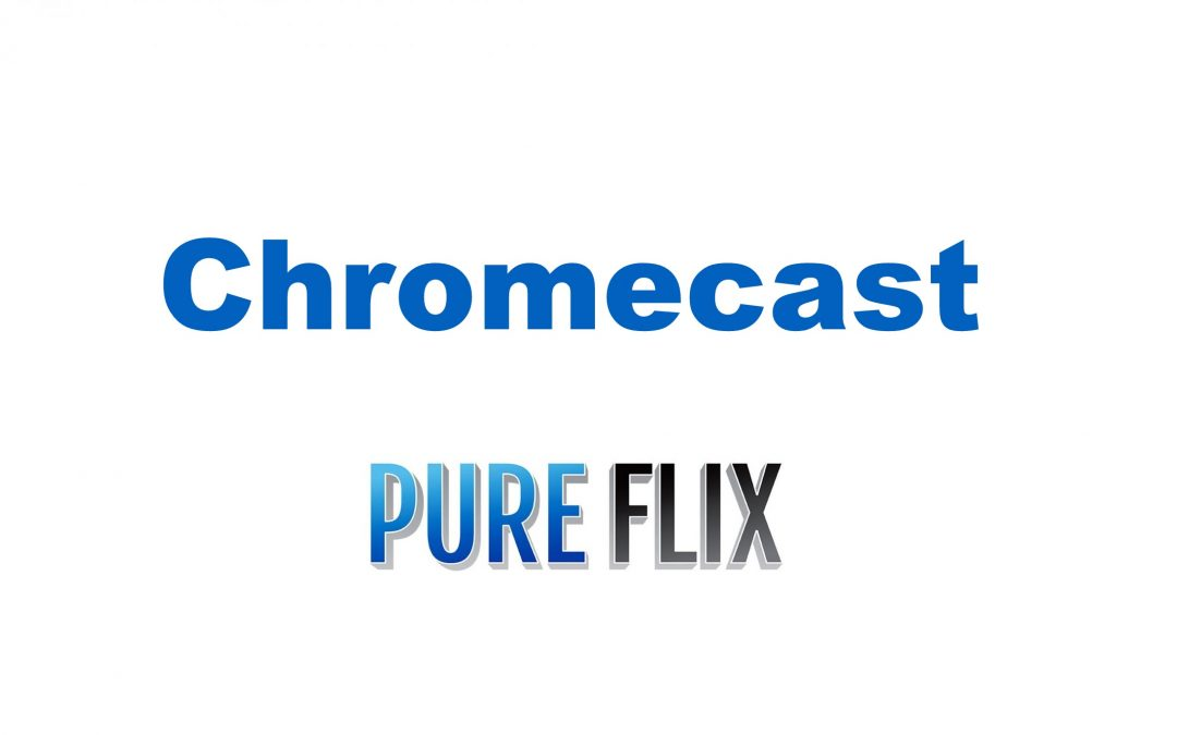 How To Chromecast PureFlix On TV